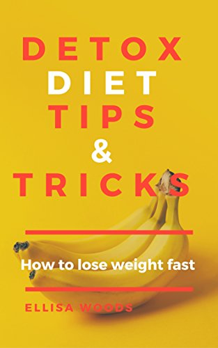 Detox Diet: Tips & Tricks How to lose weight fast (Weight Loss Series Book 5)