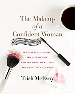 Book Cover: The Makeup of a Confident Woman: The Science of Beauty, the Gift of Time, and the Power of Putting Your Best Face Forward