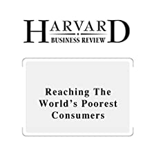 Reaching the World's Poorest Consumers (Harvard Business Review) (       UNABRIDGED) by Muhammad Yumus, Frederic Dalsace, David Menasce, Benedicte Faivre-Tavignot Narrated by Todd Mundt