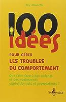 100 idées pour gérer les troubles du comportement