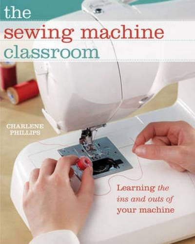 The Sewing Machine Classroom: Learn the Ins & Outs of Your Machine (Sewing Beginners compare prices)
