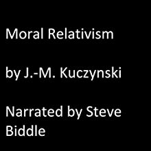 Moral Relativism Audiobook by J.-M. Kuczynski Narrated by Steve Biddle