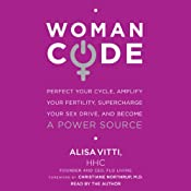 WomanCode: Perfect Your Cycle, Amplify Your Fertility, Supercharge Your Sex Drive, and Become a Power Source | [Alisa Vitti]