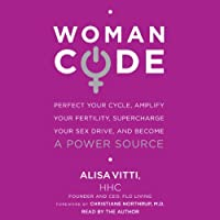 WomanCode: Perfect Your Cycle, Amplify Your Fertility, Supercharge Your Sex Drive, and Become a Power Source (       ungekürzt) von Alisa Vitti Gesprochen von: Alisa Vitti