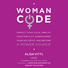 WomanCode: Perfect Your Cycle, Amplify Your Fertility, Supercharge Your Sex Drive, and Become a Power Source (       UNABRIDGED) by Alisa Vitti Narrated by Alisa Vitti
