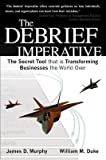 img - for [ The Debrief Imperative: Fighter Pilots and the Secret Tool That Is Transforming Businesses the World Over Murphy, James D. ( Author ) ] { Paperback } 2011 book / textbook / text book
