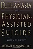 Euthanasia and Physician-Assisted Suicide (0809138042) by Michael Manning