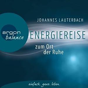 Energiereise zum Ort der Ruhe Hörbuch