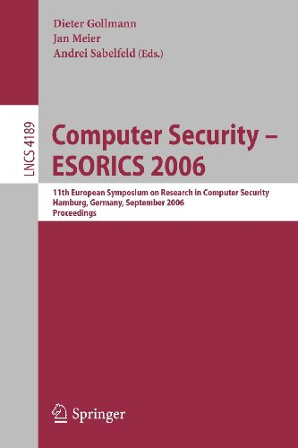 Computer Security - ESORICS 2006: 11th European Symposium on Research in Computer Security, Hamburg, Germany, September 18-20, 2006, Proceedings ... Computer Science / Security and Cryptology)