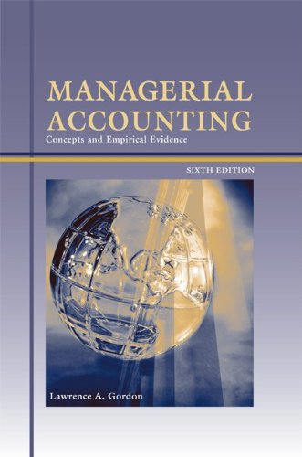 Managerial Accounting: Concepts and Empirical Evidence, 6th Edition, by Lawrence A. Gordon