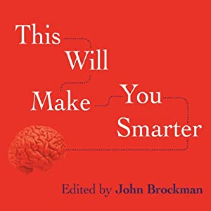 This Will Make You Smarter: New Scientific Concepts to Improve Your Thinking | [John Brockman]