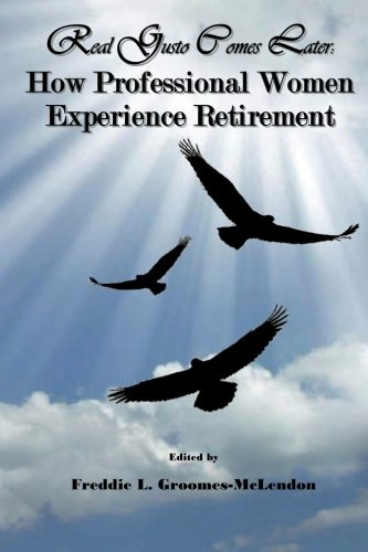 Real Gusto Comes Later: How Professional Women Experience Retirement