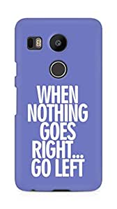 AMEZ when nothing goes right go left Back Cover For LG Nexus 5x