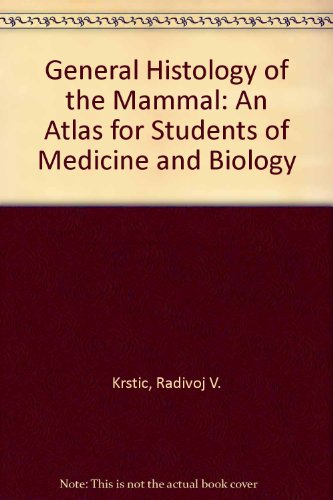 General Histology of the Mammal: An Atlas for Students of Medicine and Biology