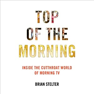 Top of the Morning: Inside the Cutthroat World of Morning TV | [Brian Stelter]