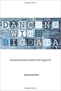 Dancing With Big Data: Conversations With The Experts