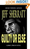 GUILTY OR ELSE (A Jimmy O'Brien Mystery Novel)