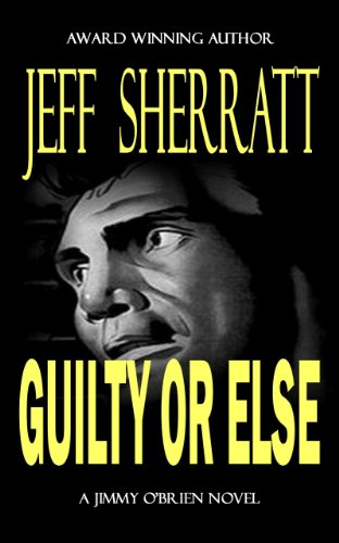 Kindle Nation Daily Bargain Book Alert! Jeff Sherratt Creates The Perfect Historical Legal Noir in His Murder Mystery GUILTY OR ELSE – Now Just 99 Cents or FREE via Kindle Lending Library