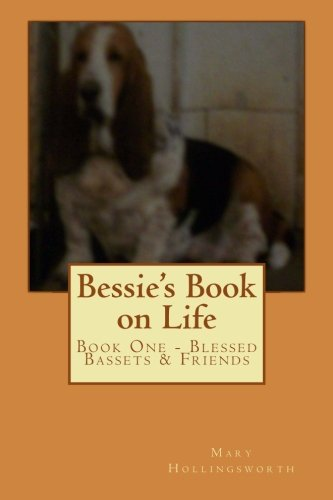 Bessie's Book on Life (Blessed Bassets & Friends) (Volume 1) [Hollingsworth, Dr. Mary Ann] (Tapa Blanda)
