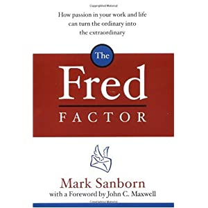 The Fred Factor: How Passion in Your Work and Life Can Turn the Ordinary into the Extraordinar
