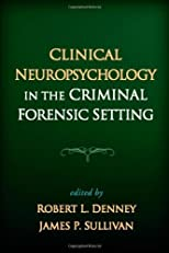 Clinical Neuropsychology in the Criminal Forensic Setting