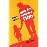 """Wie im richtigen Film: Romanvon """"Oliver Wnuk"""""""