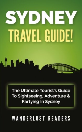 SYDNEY TRAVEL GUIDE: The Ultimate Tourist's Guide