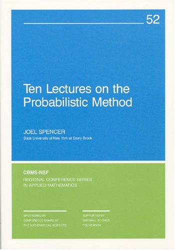 Ten Lectures on the Probabilistic Method (Cbms-Nsf Regional Conference Series in Applied Mathematics, No 52)