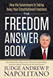 img - for Andrew P. Napolitano: The Freedom Answer Book : How the Government Is Taking Away Your Constitutional Freedoms (Hardcover); 2013 Edition book / textbook / text book