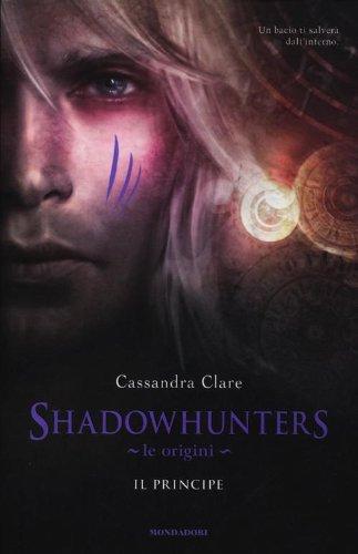 Shadowhunters. Le origini. Il principe (Chrysalide)
