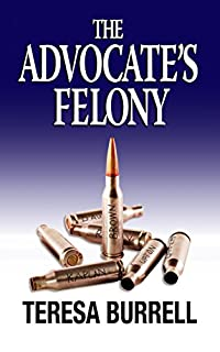 The Advocate's Felony by Teresa Burrell ebook deal