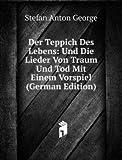 Der Teppich Des Lebens: Und Die Lieder Von Traum Und Tod Mit Einem Vorspiel (German Edition)