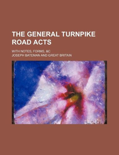 The general turnpike road acts; with notes, forms, &c