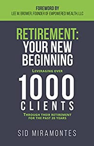 Retirement: Your Beginning: Leveraging Over 1000 Clients Through Their Retirement for the Past 20 Years from Morgan James Publishing