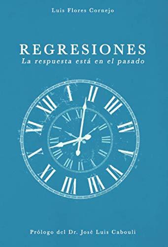 Regresiones La respuesta está en el pasado  [Flores Cornejo, Luis] (Tapa Blanda)