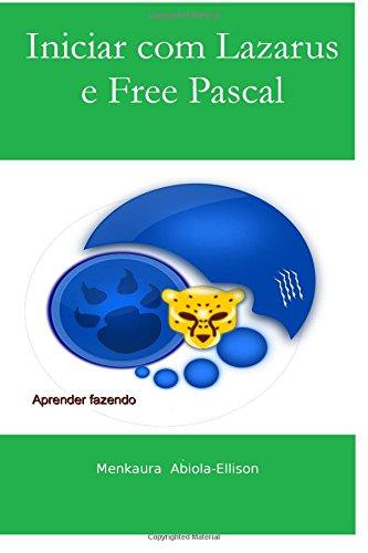 Iniciar com Lazarus e Free Pascal: A iniciantes e intermediário guia para Free Pascal