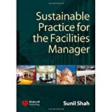 Sustainable Practice for the Facilities Manager [Paperback] [2007] 1 Ed. Sunil Shah