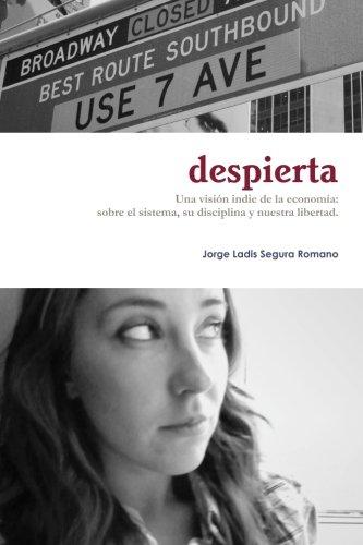 Despierta: Una visión indie de la economía: sobre el sistema, su disciplina y nuestra libertad. (Spanish Edition)