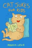 Cat Jokes for Kids: Funny Clean Jokes, Riddles, and Puns for Cat Lovers of All Ages
