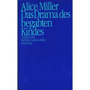 Alice Miller - Das Drama des begabten Kindes und die Suche nach dem wahren Selbst