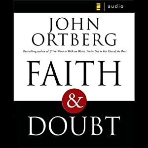 Faith and Doubt | [John Ortberg]