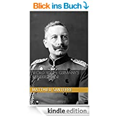 World War I: Germany's Blundered War (English Edition)