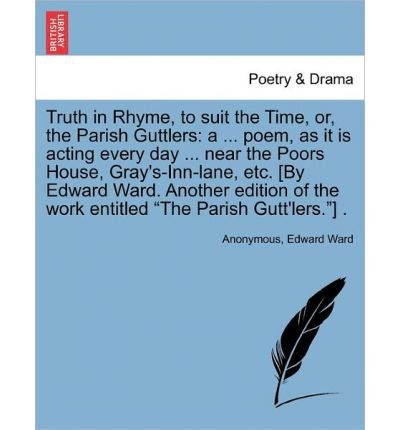 truth-in-rhyme-to-suit-the-time-or-the-parish-guttlers-a-poem-as-it-is-acting-every-day-near-the-poo
