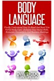 Body Language: Finally Understand How To Read And Send Non Verbal Body Cues - Enhance Your Social Skills, Romantic Encounters, And Business Meetings ... Self esteem, Social Skills) (Volume 1)