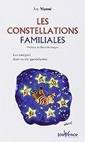 Les constellations familiales : Intégrer la sagesse des constellations familiales dans sa vie quotidienne