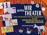 Wir spielen Theater: Zehn Theaterspiele für die Grundschule von der Einschulung bis zur Abschlussfeier title=