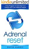 Adrenal Reset: 7 Day Program To Kick-Start Your Energy And Cure Adrenal Fatigue