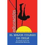 EL MEJOR COLEGIO DE CHILE.: El gran salto en educación escolar.