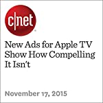 New Ads for Apple TV Show How Compelling It Isn't | Chris Matyszczyk