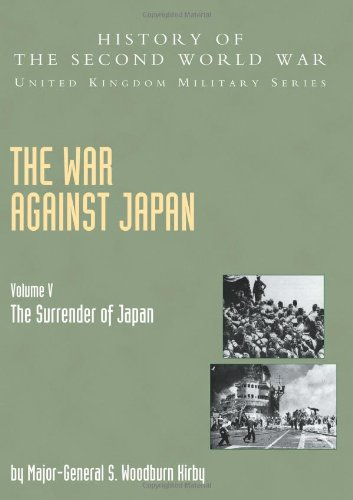 War Against Japan Volume V: The Surrender Of Japan: History Of The Second World War: United Kingdom Military Series: Official Campaign History (v. 5)